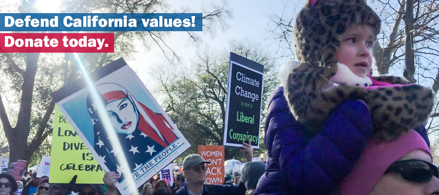 Defend California values! Donate today.